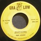 FRED LOWERY~Heartaches~Gra Low 504 Rare 45