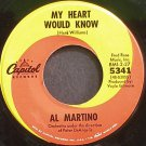 AL MARTINO~My Heart Would Know~Capitol 5341 VG+ 45
