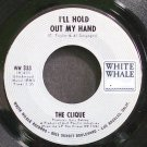 CLIQUE~I'll Hold Out My Hand~White Whale 333 VG++ 45