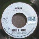 RENE & RENE~Mornin'~White Whale 281 VG+ 45