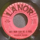 CHARLES MANN~Any Man Can Be a Fool~Lanor 565 (Soul)  45