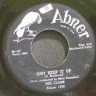 DEE CLARK~Just Keep it Up~Abner 1026 (Soul)  45