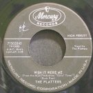 PLATTERS~Wish it Were Me~Mercury 71502 (Soul)  45