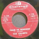 THE CHAMPS~Train to Nowhere~Challenge 1016 (Rock & Roll)  45