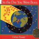 On the Day You Were Born by Debra Frasier HC