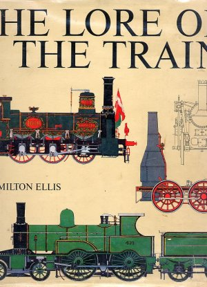 The Lore of the Train by C. Hamilton Ellis HC
