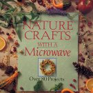 Nature Crafts With a Microwave by Dawn Cusick 1994