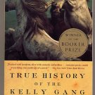 True History of the Kelly Gang by Peter Carey 2002 SC