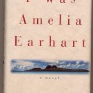 I Was Amelia Earhart by Jane Mendelsohn 1996 HC