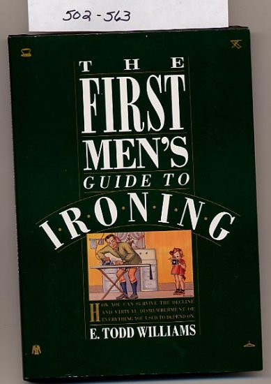 The First Men's Guide to Ironing by E. Todd Williams HC