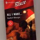All I Want... by Isabel Sharpe Harlequin Blaze #221 PB