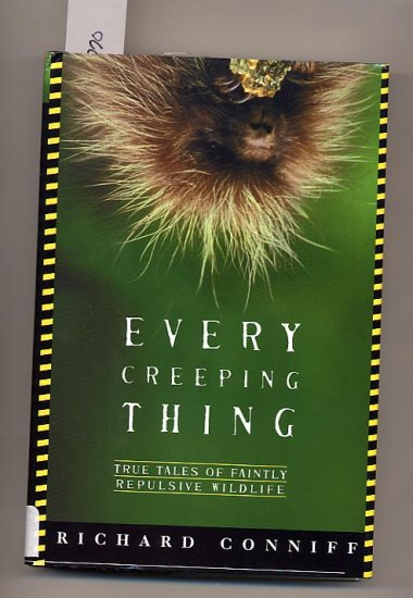 Every Creepy Thing - True Tales of Faintly Repulsive Wildlife