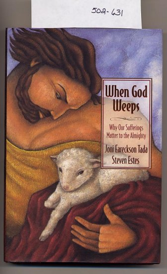When God Weeps - Why Our Sufferings Matter to the Almighty  HC