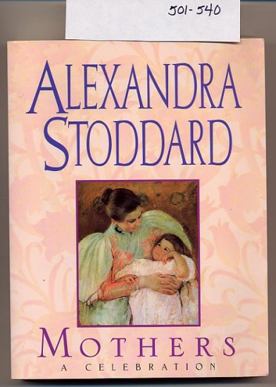 Mothers A Celebration by Alexandra Stoddard SC