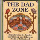The Dad Zone Reports from the Tender, Bewildering, and Hilarious World of Fatherhood