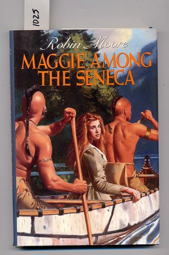 Maggie Among the Seneca by Robin Moore HC