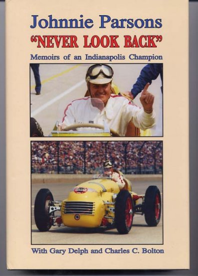 Johnnie Parsons Never Look Back Memoirs of an Indianapolis Champion