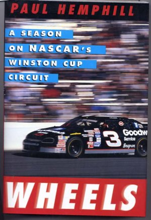 WHEELS A Season On NASCAR's Winston Cup Circuit by Paul Hemphill