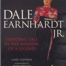 Dale Earnhardt Jr - Standing Tall In The Shadow of a Legend Larry Cothren