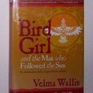 Bird Girl And The Man Who Followed the Sun by Velma Wallis