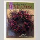 The Complete Book Of Wreaths - 200 Delightful & Creative Designs - 2001