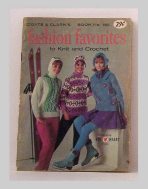 Fashion Favorites to Knit and Crochet - Coats & Clark Book No. 160