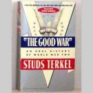 The Good War - An Oral History Of World War Two by Studs Terkel - 1985