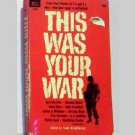 This Was Your War - Stories from WWII by Ernie Pyle, Norman Mailer, Irwin Shaw and others - 1963