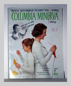 Teach Yourself To Knit The Easy Columbia~Minerva Way
