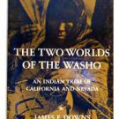 The Two Worlds Of The Washo Indians by James F Downs