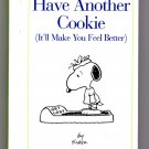 Have Another Cookie (It'll Make You Feel Better) by Charles M Schulz