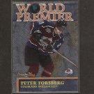 PETER FORSBERG 1999-00 Topps Premier Plus World Premier - Avalanche, Flyers, Predators