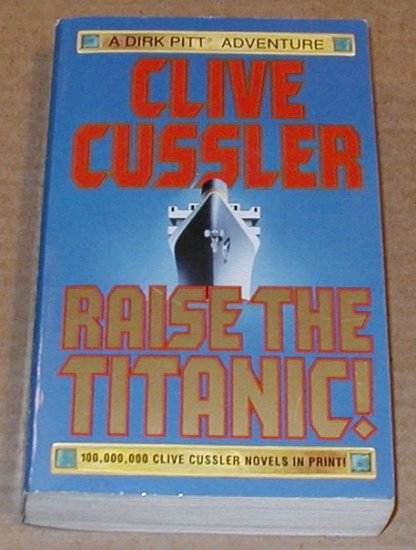 Raise The Titanic! by Clive Cussler - Dirk Pitt Adventure