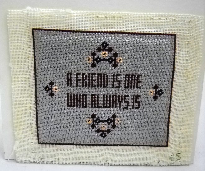 Unframed Completed Needlepoint picture - A Friend Is One Who Always Is