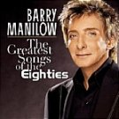Barry Manilow-The Greatest Songs of The Eighties-Open Arms, Time After Time -  ARISTA-1073 EL5