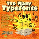 Too Many Typefonts (2000+) CD-ROM for PC/Mac - NEW CD in SLEEVE