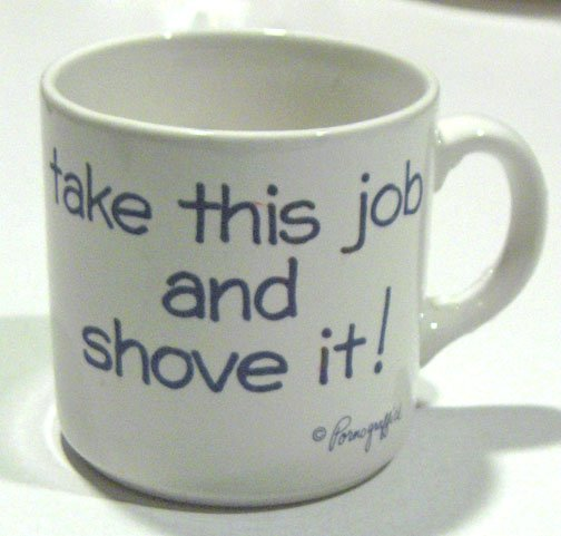 Take this job and shove it! Mug by Pornograffick
