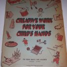 Vintage Creative Work for Your Child's Hands Softcover Book - 1944