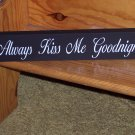 Always Kiss Me Goodnight Shabby Cottage Chic Shelf Sitter Wood Vinyl Sign