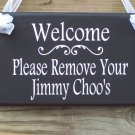 Welcome Please Remove Your Jimmy Choo's Wooden Vinyl Sign Home Decor Door Hanger