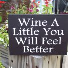 Wine A Little You Will Feel Better Wood Block Vinyl Sign - Home Shelf Sitter