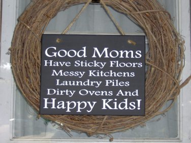 Good Moms Sticky Floors Messy Kitchens, Dirty Ovens And Happy Kids! Wood Vinyl Sign
