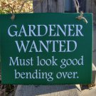 Gardener Wanted Must Look Good Bending Over Wood Vinyl Sign Porch Home Decor Door Hanger