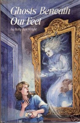 Ghosts Beneath Our Feet by Betty Ren Wright (1984)