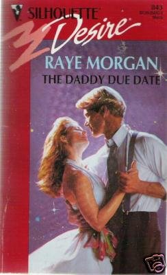 The Daddy Due Date by Raye Morgan (1994)
