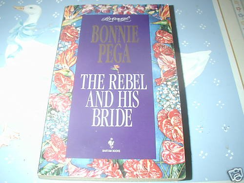 The Rebel and His Bride by Bonnie Pega (1995) LoveSwept