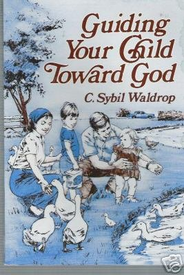 Guiding Your Child Toward God by C. Sybil Waldrop