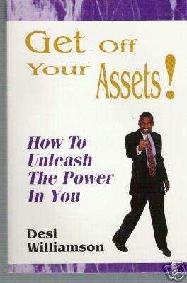 Get Off Your Assets! -D. Williamson -unleash your power