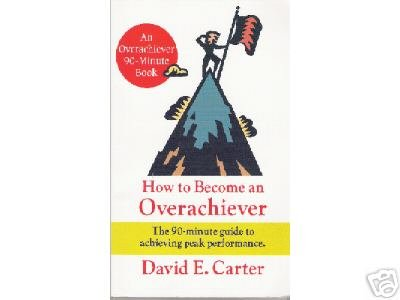 How to Become an Overachiever by David E. Carter