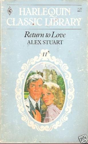 RETURN TO LOVE  ALEX STUART  (HARLEQUIN CLASSIC)